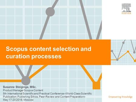| 0 Scopus content selection and curation processes Susanne Steiginga, MSc. Product Manager Scopus Content 5th International Scientific and Practical Conference.