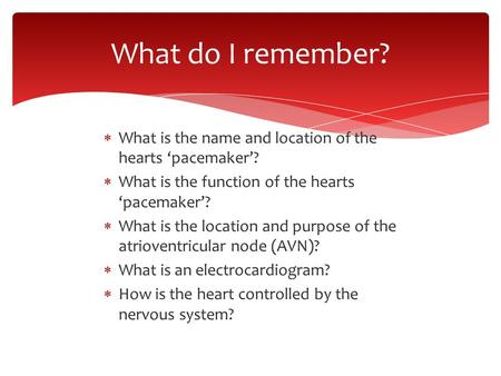  What is the name and location of the hearts 'pacemaker'?  What is the function of the hearts 'pacemaker'?  What is the location and purpose of the.