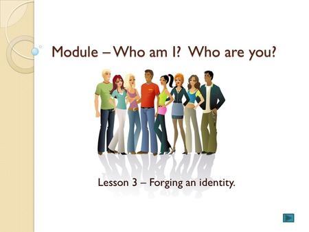 Module – Who am I? Who are you? Lesson 3 – Forging an identity.
