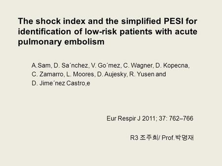 The shock index and the simplified PESI for identification of low-risk patients with acute pulmonary embolism A.Sam, D. Sa´nchez, V. Go´mez, C. Wagner,