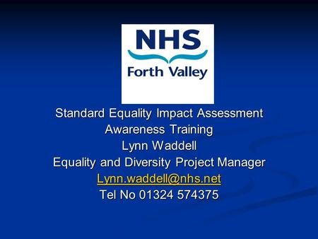 Standard Equality Impact Assessment Awareness Training Lynn Waddell Equality and Diversity Project Manager Tel No 01324 574375.