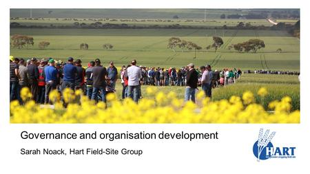 Governance and organisation development Sarah Noack, Hart Field-Site Group.