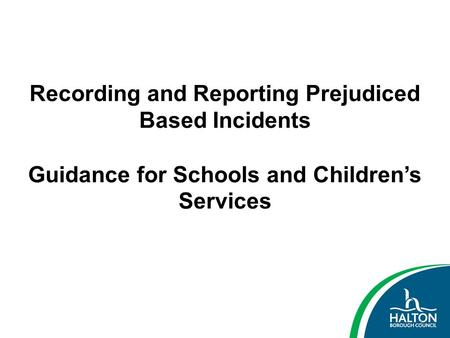 Recording and Reporting Prejudiced Based Incidents Guidance for Schools and Children's Services 1.