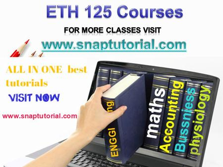 ETH 125 Entire Course For more classes visit www.snaptutorial.com ETH 125 Week 1 Appendix A ETH 125 Week 1 DQ 1 and DQ 2 ETH 125 Week 2 Assignment Harvard.