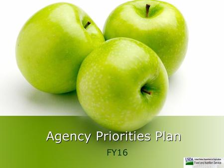 Agency Priorities Plan FY16. Agency Priority 1 – Help Americans Eat Smart and Maintain a Healthy Weight Goal 1.1: Work towards increasing average Healthy.