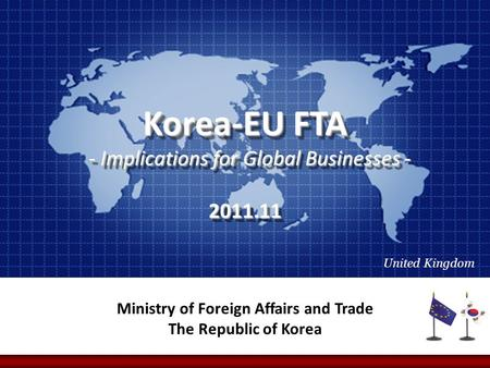 Korea-EU FTA - Implications for Global Businesses - - Implications for Global Businesses -2011.11 Korea-EU FTA - Implications for Global Businesses - -