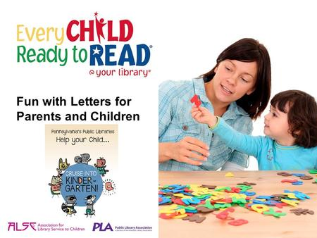 Fun with Letters for Parents and Children. Reading is essential to school success. Start now to help your child get ready to read. Learning to read begins.