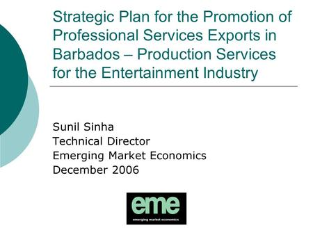 Strategic Plan for the Promotion of Professional Services Exports in Barbados – Production Services for the Entertainment Industry Sunil Sinha Technical.