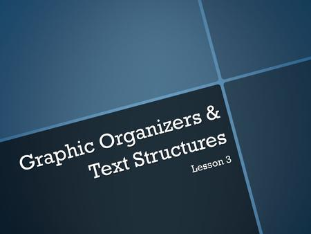 Graphic Organizers & Text Structures Lesson 3. Graphic Organizers Charts or diagrams used to help remember and understand what you are reading Charts.