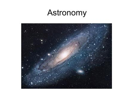 Astronomy. Astronomy Vocabulary Big Bang Theory: the tremendously powerful explosion of an incredibly dense mass about 15-20 billion years ago that produced.