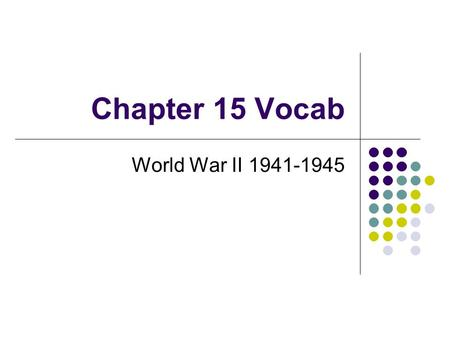 Chapter 15 Vocab World War II 1941-1945. Battle of Midway June 4-7, 1942 Turning point of the war in the Pacific This battle put an end to the Japanese.