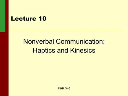 COM 340 Lecture 10 Nonverbal Communication: Haptics and Kinesics.