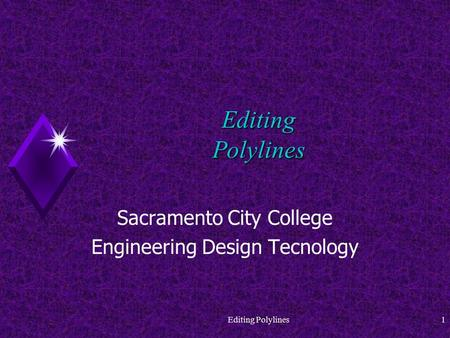 Editing Polylines1 Sacramento City College Engineering Design Tecnology.