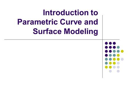 Introduction to Parametric Curve and Surface Modeling.