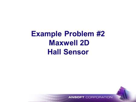 Example Problem #2 Maxwell 2D Hall Sensor. T7_3D, pg. 2 7/21/02 Hall Sensor Description: The Hall sensor works similarly to the vr sensor, except that.