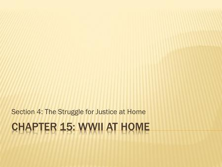 Section 4: The Struggle for Justice at Home.  Objectives  Describe the kinds of discrimination that African Americans faced and the steps they took.