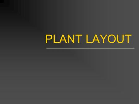 PLANT LAYOUT. THE PLANT Refers to the physical components of the manufacturing process of the product Required both in terms of buildings and equipments.