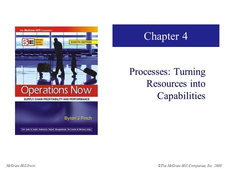 ©The McGraw-Hill Companies, Inc. 2008McGraw-Hill/Irwin Chapter 4 Processes: Turning Resources into Capabilities.