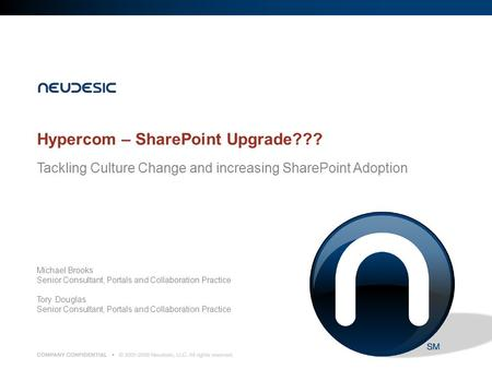 Hypercom – SharePoint Upgrade??? Tackling Culture Change and increasing SharePoint Adoption Michael Brooks Senior Consultant, Portals and Collaboration.