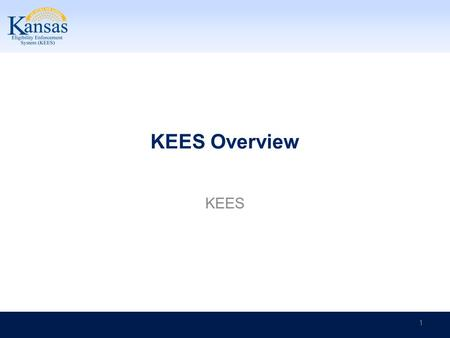 KEES Overview KEES 1. KEES Overview 2 This is the KEES Homepage. After the user logs in, this is the page from which the user begins to work in KEES.