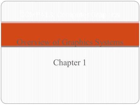 COMP413: Computer Graphics Overview of Graphics Systems Chapter 1.