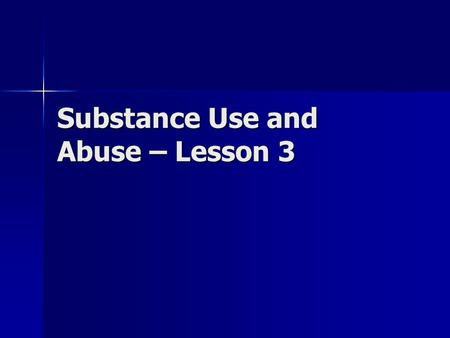 Substance Use and Abuse – Lesson 3. Classes of Drugs Depressant: -drugs that make you feel calm or sleepy. People take them to combat insomnia (can't.