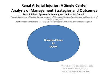 Renal Arterial Injuries: A Single Center Analysis of Management Strategies and Outcomes Sean P. Elliott, Ephrem O. Olweny and Jack W. McAninch * From the.
