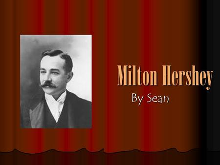 Milton Hershey By Sean Birth Milton Hershey was born in 1857 in Derry Township, PA. Milton Hershey was born in 1857 in Derry Township, PA.