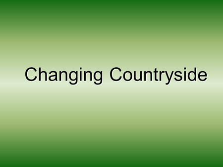 Changing Countryside. Key Terms Accessible countryside - countryside within easy reach of urban areas Chocolate box village – a rural settlement that.