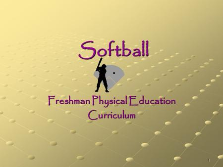 1 Softball Freshman Physical Education Curriculum.