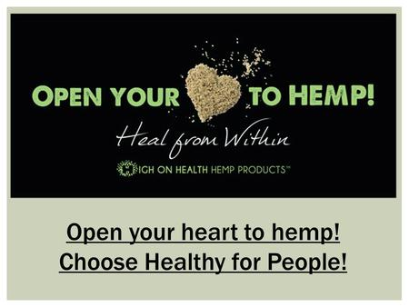 Open your heart to hemp! Choose Healthy for People!