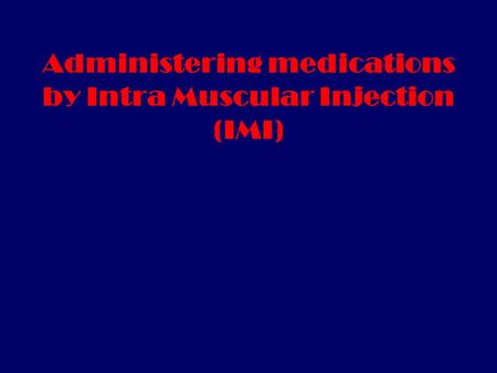 Administering medications by Intra Muscular Injection (IMI)