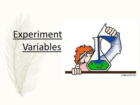 Experimental Variables. A variable is any factor or condition that can exist in differing amounts or types. An experiment usually has three kinds of variables: