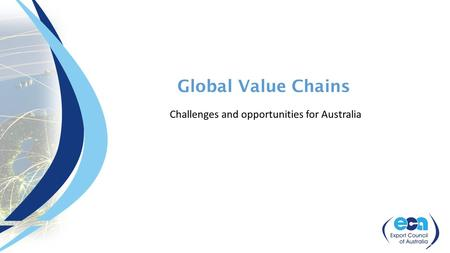 Global Value Chains Challenges and opportunities for Australia.