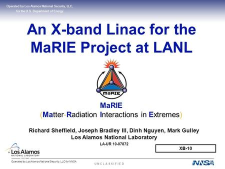 Operated by Los Alamos National Security, LLC for NNSA U N C L A S S I F I E D An X-band Linac for the MaRIE Project at LANL Operated by Los Alamos National.