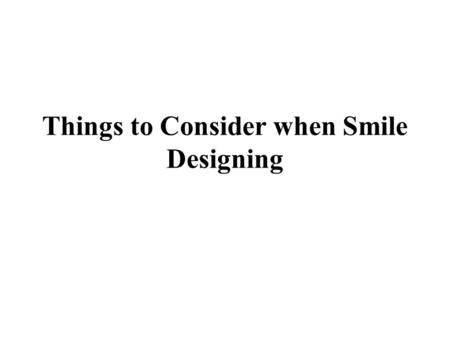 Things to Consider when Smile Designing. Smile is an individual's way of expressing their emotions, for which the movement and structure lips and teeth.