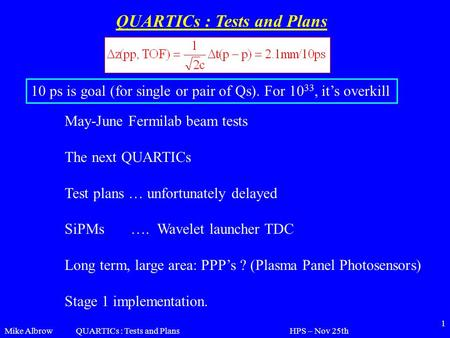 Mike AlbrowHPS – Nov 25thQUARTICs : Tests and Plans 1 May-June Fermilab beam tests The next QUARTICs Test plans … unfortunately delayed SiPMs …. Wavelet.