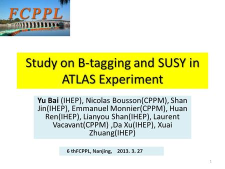 Study on B-tagging and SUSY in ATLAS Experiment Yu Bai (IHEP), Nicolas Bousson(CPPM), Shan Jin(IHEP), Emmanuel Monnier(CPPM), Huan Ren(IHEP), Lianyou Shan(IHEP),