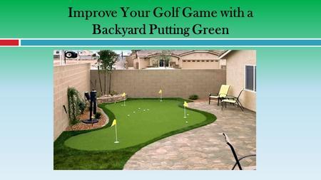 Improve Your Golf Game with a Backyard Putting Green.