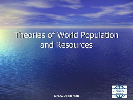 Mrs. C. Stephenson Theories of World Population and Resources.