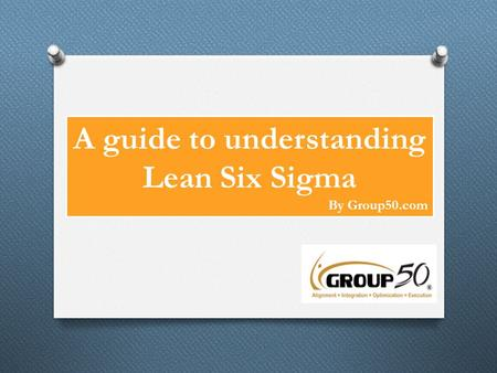 A guide to understanding Lean Six Sigma By Group50.com.