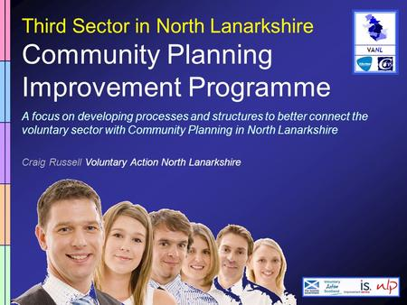 VANL Third Sector in North Lanarkshire Community Planning Improvement Programme A focus on developing processes and structures to better connect the voluntary.