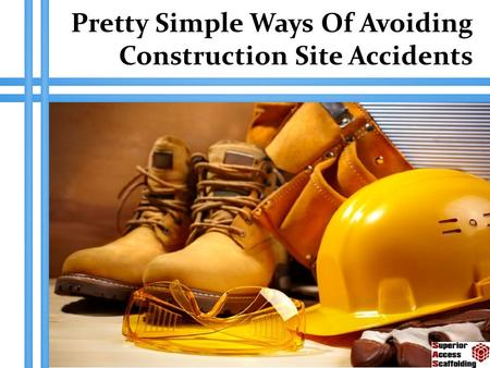 Pretty Simple Ways Of Avoiding Construction Site Accidents.