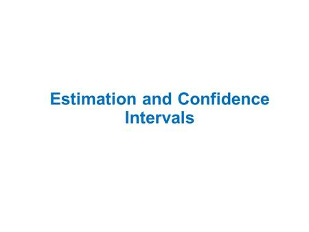 Estimation and Confidence Intervals. Sampling and Estimates Why Use Sampling? 1. To contact the entire population is too time consuming. 2. The cost of.
