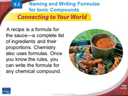 © Copyright Pearson Prentice Hall Slide 1 of 29 Naming and Writing Formulas for Ionic Compounds A recipe is a formula for the sauce—a complete list of.