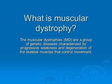 What is muscular dystrophy? The muscular dystrophies (MD) are a group of genetic diseases characterized by progressive weakness and degeneration of the.