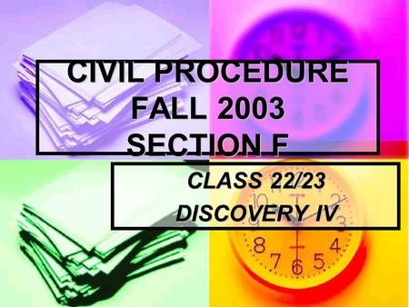 CIVIL PROCEDURE FALL 2003 SECTION F CLASS 22/23 DISCOVERY IV.
