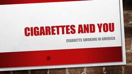 CIGARETTES AND YOU CIGARETTE SMOKING IN AMERICA. WHO SMOKES? IN 2014, NEARLY 17 OF 100 ADULTS AGE 18 OR OLDER (16.8%) CURRENTLY SMOKED CIGARETTES. ABOUT.