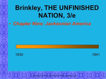 Copyright ©2000 by the McGraw-Hill Companies, Inc.1 Brinkley, THE UNFINISHED NATION, 3/e Chapter Nine: Jacksonian America 18301841.