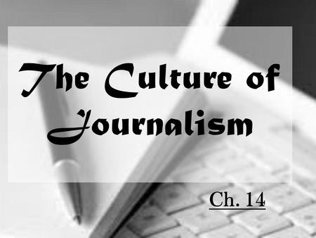 The Culture of Journalism Ch. 14. What Is News? News: The process of gathering information and making narrative reports, edited by individuals for news.